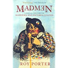 Madmen: A Social History of Mad-houses, Mad-doctors and Lunatics (Revealing History)
