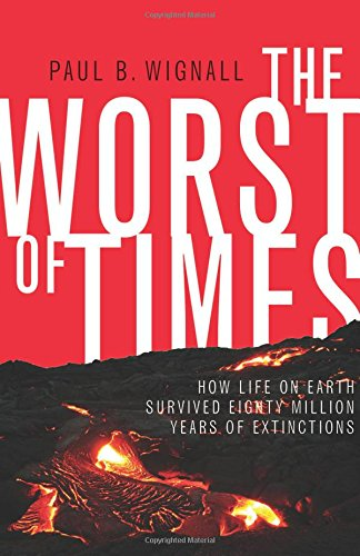 The Worst of Times: How Life on Earth Survived Eighty Million Years of Extinctions