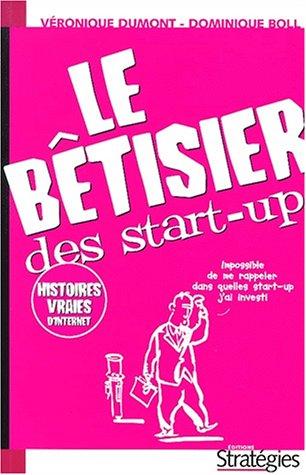 Le bêtisier des start-up. Comment devenir un e-entrepreneur en dix leçons