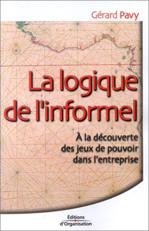 La Logique de l'informel : A la découverte des jeux de pouvoir dans l'entreprise