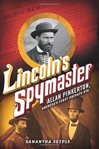 Lincoln's Spymaster: Allan Pinkerton, America's First Private Eye por Samantha Seiple