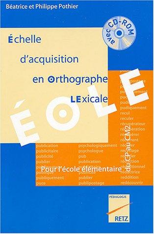 Eole : Echelle d'acquisition en orthographe lexicale (1Cédérom)