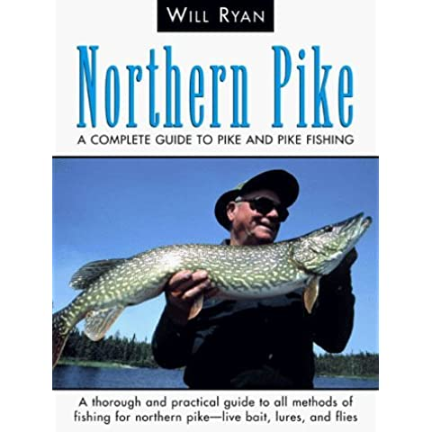 Northern Pike: A Complete Guide to Pike and Pike Fishing by Will Ryan (2000-06-01)