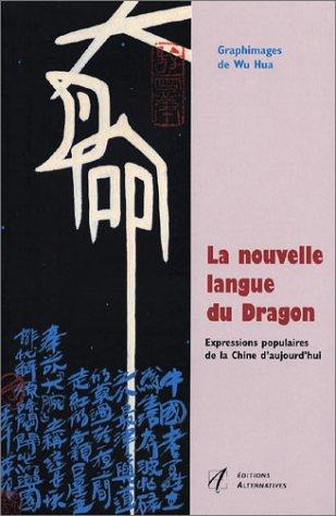 La Nouvelle Langue du dragon : Expressions populaires de la Chine d'aujourd'hui par Wu Hua