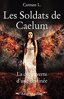 Les Soldats de Caelum - Tome 1: La découverte d'une destinée par [L., Carmen]