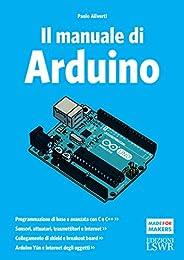 Il manuale di Arduino: Guida completa