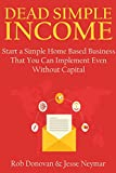 DEAD SIMPLE INCOME (2016): Start a Simple Home Based Business That You Can Implement Even Without Capital (2 in 1 bundle)