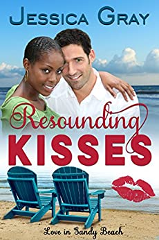 Resounding Kisses (Love in Sandy Beach Book 5) by [Gray, Jessica]