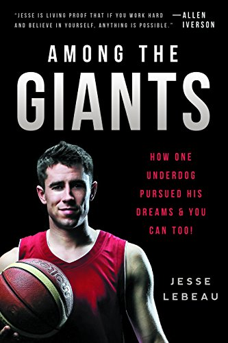 Among The Giants How One Underdog Pursued His Dreams You Can Too