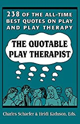 The Quotable Play Therapist: 238 of the All-time Best Quotes on Play and Play Therapy (Child Therapy Series)