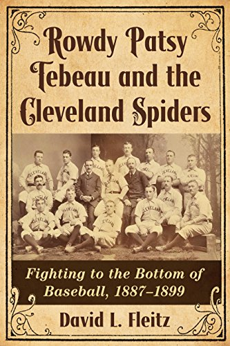 Rowdy Patsy Tebeau and the Cleveland Spiders: Fighting to the Bottom of Baseball, 1887–1899 (English Edition) por David L. Fleitz