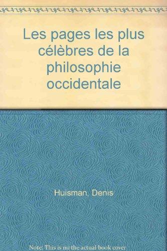 LES PAGES LES PLUS CELEBRES DE LA PHILOSOPHIE OCCIDENTALE par Denis Huisman, Marie-Agnès Malfray