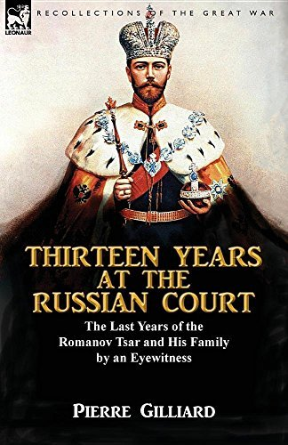 Thirteen Years at the Russian Court: The Last Years of the Romanov Tsar and His Family by an Eyewitness by Pierre Gilliard (2016-06-07)