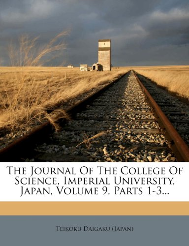 The Journal Of The College Of Science, Imperial University, Japan, Volume 9, Parts 1-3.
