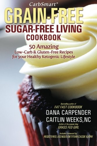 CarbSmart Grain-Free, Sugar-Free Living Cookbook: 50 Amazing Low-Carb & Gluten-Free Recipes For Your Healthy Ketogenic Lifestyle