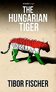 The Hungarian Tiger (Kindle Single)