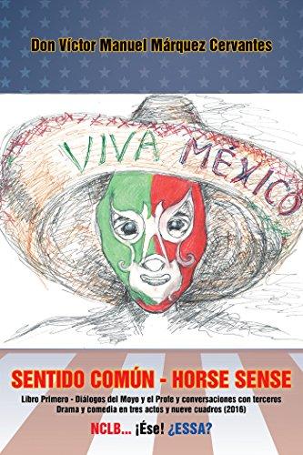 Sentido Común - Horse Sense: Libro Primero: Diálogos Del Moyo Y El Profe Y Conversaciones Con Terceros. Drama Y Comedia En Tres Actos Y Nueve Cuadros (2016) por Víctor Manuel Márquez Cervantes