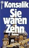Sie waren Zehn - Heinz G. Konsalik