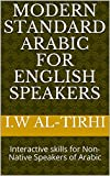 Modern Standard Arabic for English Speakers: Interactive skills for Non-Native Speakers of Arabic (Arabic communication in Action Book 1)