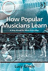 How Popular Musicians Learn: A Way Ahead for Music Education
