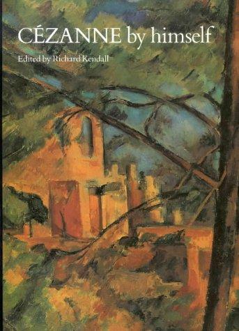 Cezanne By Himself: Drawings, Paintings, Writings