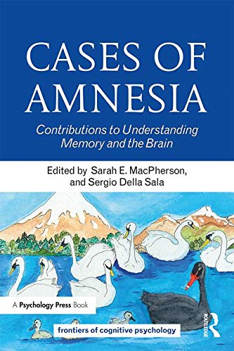 Cases of Amnesia: Contributions to Understanding Memory and the Brain (Frontiers of Cognitive Psychology)