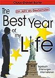 The Best Year of my Life: Ein Jahr als Gastschüler. Tagebuch - Erfahrungen - Informationen