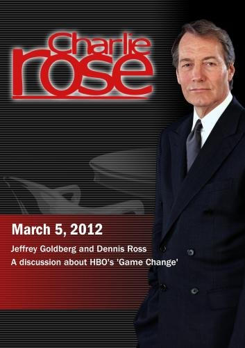 Charlie Rose - Jeffrey Goldberg and Dennis Ross / A discussion about HBO's 'Game Change' (March 5, 2012) (Game Change Film)