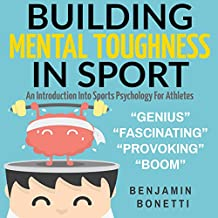 Building Mental Toughness in Sport: An Introduction into Sports Psychology for Athletes