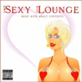 Sexy Lounge [Explicit] (Music with Adult Contents)