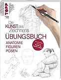 Die Kunst des Zeichnens - Anatomie Figuren Posen Übungsbuch: Mit gezieltem Training Schritt für Schritt zum Zeichenprofi