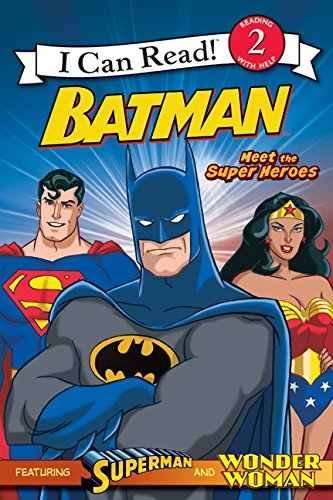Batman Classic: Meet the Super Heroes: With Superman and Wonder Woman (I Can Read! 2: Batman)
