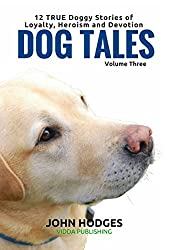 Dog Souls: Dog Tales: 12 TRUE Dog Stories of Loyalty, Heroism and Devotion (Dog Tales Series Book 3)