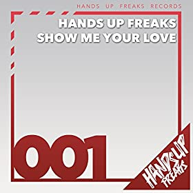 Hands Up Freaks-Show Me Your Love