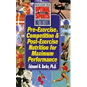 Pre-Exercise, Competition and Post-Exercise Nutrition for Maximum Performance (Keats Sports Nutrition Guides)