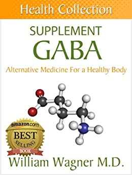 The GABA Supplement: Alternative Medicine for a Healthy Body (Health Collection) (English Edition) von [Wagner M.D., William]