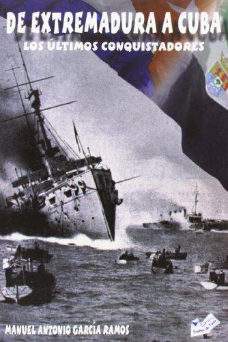 De Extremadura A Cuba. Los Últimos Conquistadores (Serie Tecnica (abecedario))