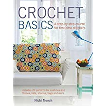 Crochet Basics: Includes 20 patterns for cushions and throws, hats, scarves, bags, and more by Nicki Trench (2014-10-09)