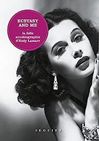 Ecstasy and me : La folle autobiographie d'Hedy Lamarr par Lamarr