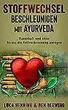 Stoffwechsel beschleunigen mit Ayurveda : Dauerhaft und ohne Stress die Fettverbrennung anregen