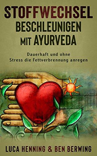 Stoffwechsel beschleunigen mit Ayurveda : Dauerhaft und ohne Stress die Fettverbrennung anregen - Ingwer Glatter Körper