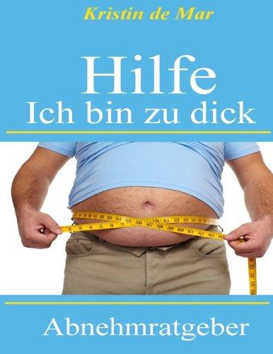 Hilfe Ich Bin Zu Dick Abnehmratgeber F R Personen Die Ohne Hungern Schlank Werden Wollen German Edition