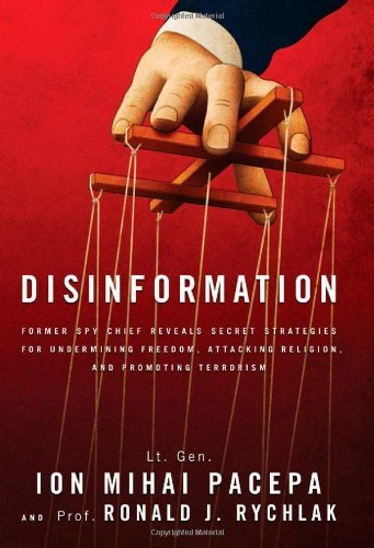 Disinformation: Former Spy Chief Reveals Secret Strategies for Undermining Freedom, Attacking Religion, and Promoting Terrorism by Ronald Rychlak Lt. Gen. Ion Mihai Pacepa(2013-06-25)