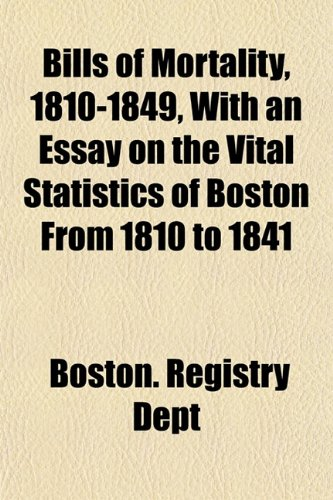 Bills of Mortality, 1810-1849, With an Essay on the Vital Statistics of Boston From 1810 to 1841