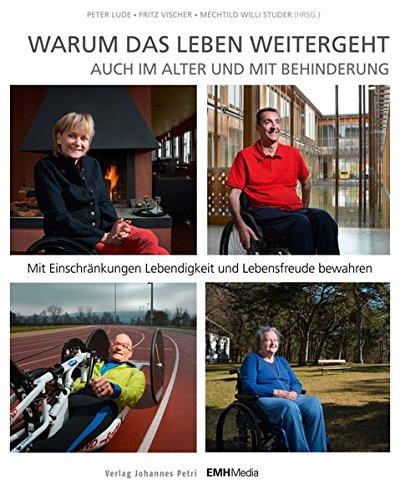 Warum das Leben weitergeht auch im Alter und mit Behinderung: Mit Einschränkungen Lebendigkeit und Lebensfreude bewahren