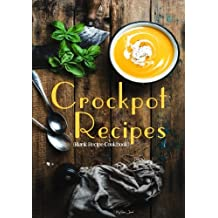 Crockpot Recipes: Blank Recipe Cookbook, 7 x 10, 100 Blank Recipe Pages