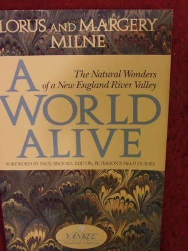 A World Alive: The Natural Wonders of a New England River Valley (Yankee Nature Classic) by Lorus Johnson Milne, Margery Milne (1991) Taschenbuch