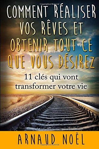 Comment realiser vos reves et obtenir ce que vous desirez par Arnaud noel