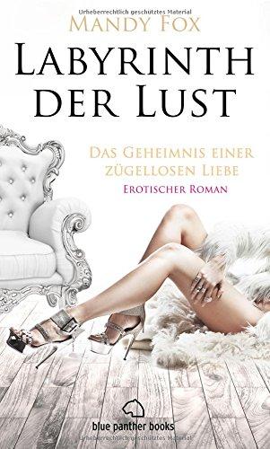 Romane Ffm-erotische (Labyrinth der Lust - Das Geheimnis einer zügellosen Liebe   Erotischer Roman (Leidenschaft, Tabulos, Vulgär) erotische Nächte auf der Luxusyacht mit Steuermann und einer jungen Studentin)
