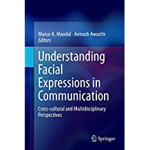 Understanding Facial Expressions in Communication: Cross-cultural and Multidisciplinary Perspectives